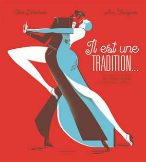 Il est une tradition... : du tango au boulier, 60 traditions classées par l'Unesco
