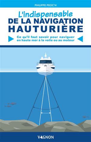 L'indispensable de la navigation hauturière : ce qu'il faut savoir pour naviguer en haute mer à la voile ou au moteur