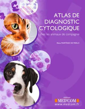 Atlas de diagnostic cytologique chez les animaux de compagnie