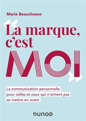 La marque, c'est moi : la communication personnelle pour celles et ceux qui n'aiment pas se mettre en avant