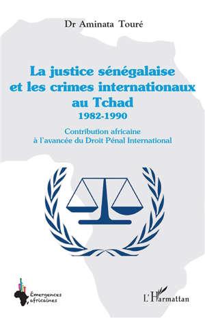 La justice sénégalaise et les crimes internationaux au Tchad : 1982-1990 : contribution africaine à l'avancée du droit pénal international