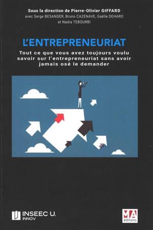 L'entrepreneuriat : tout ce que vous avez toujours voulu savoir sur l'entrepreneuriat sans avoir jamais osé le demander...