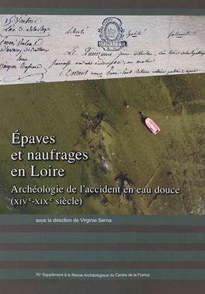 Epaves et naufrages en Loire : archéologie de l'accident en eau douce, XIVe-XIXe siècle