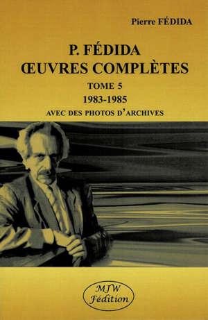 Oeuvres complètes. Volume 5, 1983-1985 : avec des photos d'archives