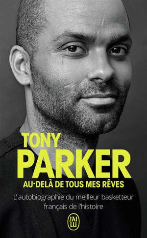 Au-delà de tous mes rêves : l'autobiographie du meilleur basketteur français de l'histoire