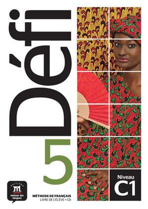 Défi 5 : méthode de français, livre de l'élève + CD : C1