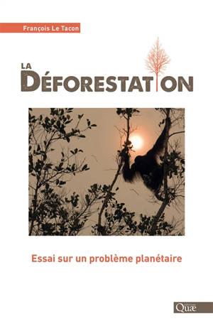 La déforestation : essai sur un problème planétaire
