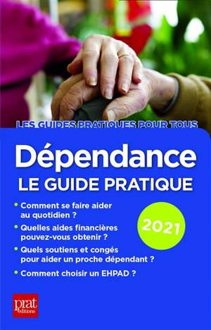 Dépendance : le guide pratique : 2021