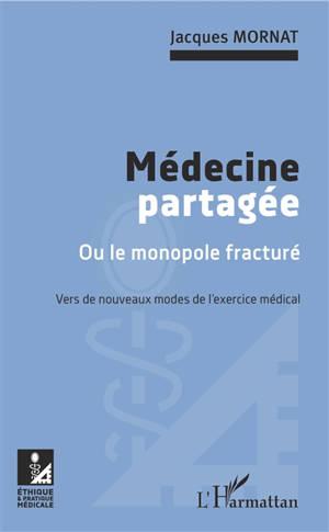 Médecine partagée ou Le monopole fracturé : vers de nouveaux modes de l'exercice médical