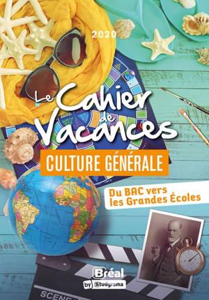Le cahier de vacances culture générale : du bac vers les grandes écoles