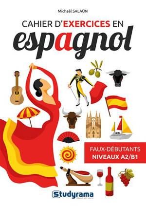 Cahier d'exercices en espagnol : faux-débutants, niveaux A2-B1