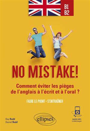 No mistake !, B1-B2 : comment éviter les pièges de l'anglais à l'écrit et à l'oral ? : faire le point, s'entraîner