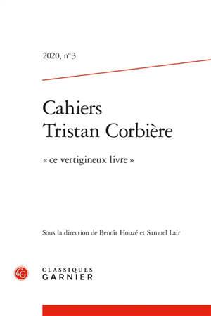 Cahiers Tristan Corbière. n° 3, Ce vertigineux livre