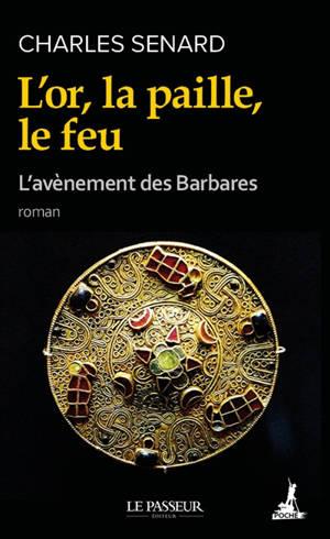 L'avènement des barbares. Volume 1, L'or, la paille, le feu