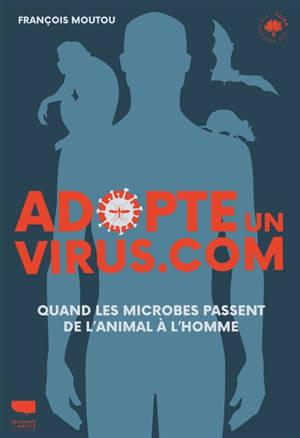 Adopte un virus.com : quand les microbes passent de l'animal à l'homme