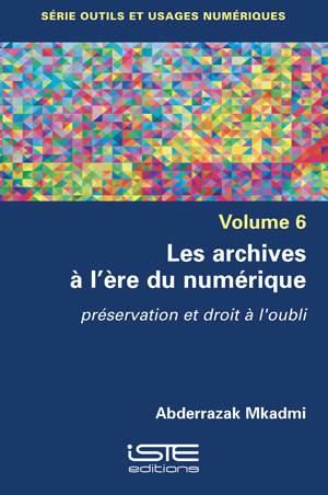 Les archives à l'ère du numérique : préservation et droit à l'oubli