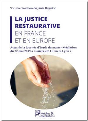 La justice restaurative en France et en Europe : actes de la journée d'étude du master médiation du 22 mai 2019 à l'université Lumière Lyon 2