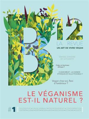 B12, la revue : un art de vivre vegan. n° 1, Le véganisme est-il naturel ?