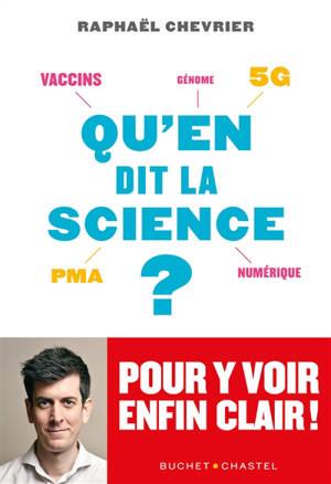 Qu'en dit la science ? : vaccins, 5G, PMA, numérique, génome... : pour y voir enfin clair !
