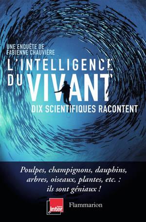 L'intelligence du vivant : racontée par les plus grands scientifiques