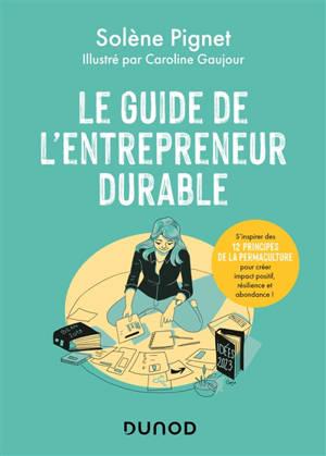 Le guide de l'entrepreneur durable : s'inspirer des 12 principes de la permaculture pour créer impact positif, résilience et abondance