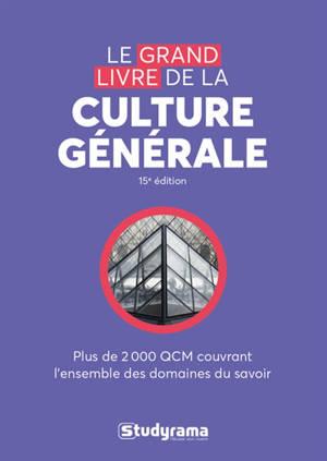 Le grand livre de la culture générale : plus de 2.000 QCM couvrant l'ensemble des domaines du savoir