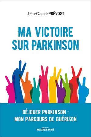 Ma victoire sur Parkinson : déjouer Parkinson : mon parcours de guérison