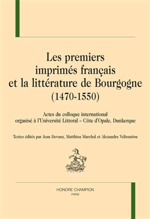 Les premiers imprimés français et la littérature de Bourgogne (1470-1550) : actes du colloque international organisé à l'université Littoral-Côte d'Opale, Dunkerque, 22 et 23 octobre 2015