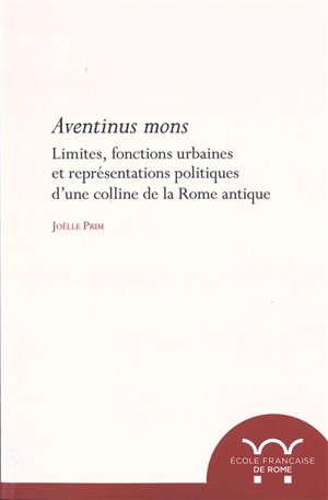 Mons aventinus : limites, fonctions urbaines et représentations politiques d'une colline de la Rome antique