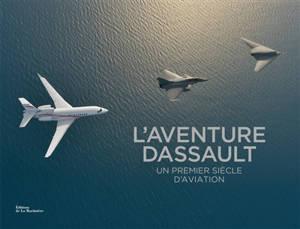 L'aventure Dassault : un premier siècle d'aviation