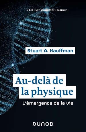 Au-delà de la physique : l'émergence de la vie