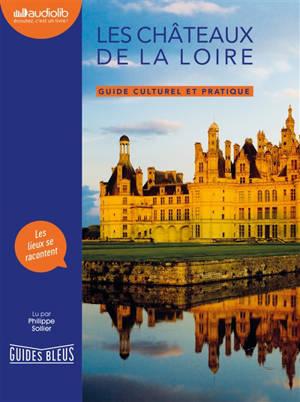 Les châteaux de la Loire : guide culturel et pratique