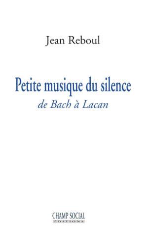 Petite musique du silence : de Bach à Lacan