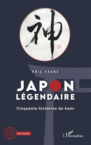 Le Japon légendaire : cinquante histoires de kami