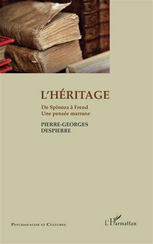 L'héritage : de Spinoza à Freud : une pensée marrane
