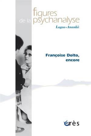 Figures de la psychanalyse. n° 41, Françoise Dolto, encore