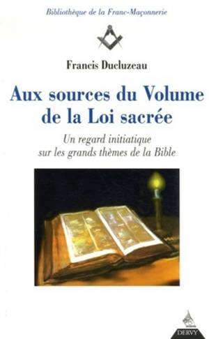 Aux sources du volume de la loi sacrée : un regard initiatique sur les grands thèmes de la Bible