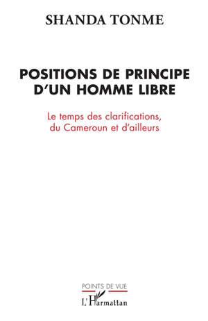 Positions de principe d'un homme libre : le temps des clarifications, du Cameroun et d'ailleurs
