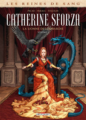 Les reines de sang, Catherine Sforza, la lionne de Lombardie. Volume 1