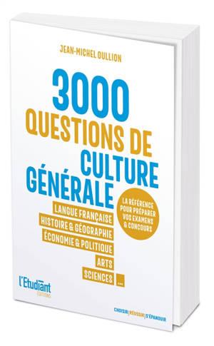 3.000 questions de culture générale : langue française, histoire & géographie, économie & politique, arts, sciences...