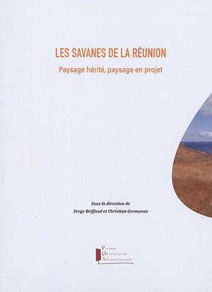 Les savanes de La Réunion : paysage hérité, paysage en projet