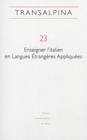 Transalpina. n° 23, Enseigner l'italien en langues étrangères appliquées