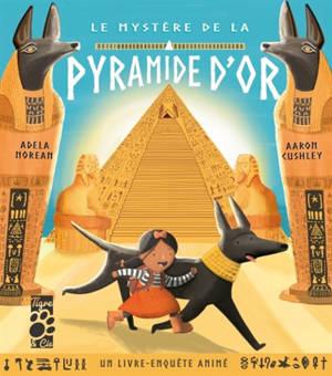 Le mystère de la pyramide d'or : un livre-enquête animé