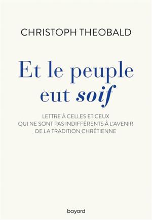 Et le peuple eut soif : lettre à celles et ceux qui ne sont pas indifférents à l'avenir de la tradition chrétienne