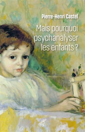 Mais pourquoi psychanalyser les enfants ? : un rituel thérapeutique dans les sociétés modernes