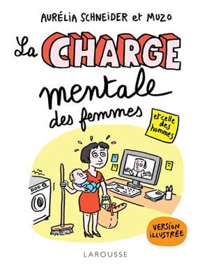 La charge mentale des femmes : et celle des hommes : le guide illustré de traitement et de prévention
