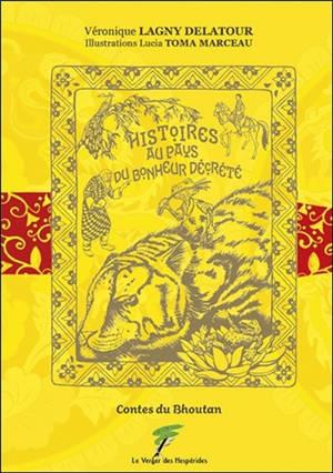 Histoires au pays du bonheur décrété : contes du Bhoutan