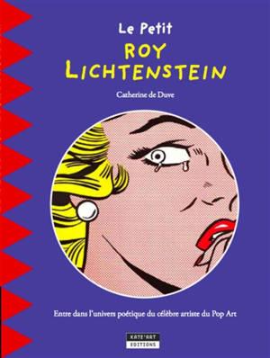 Le petit Roy Lichtenstein : découvrez la vie et l'oeuvre du célèbre artiste américain du pop art