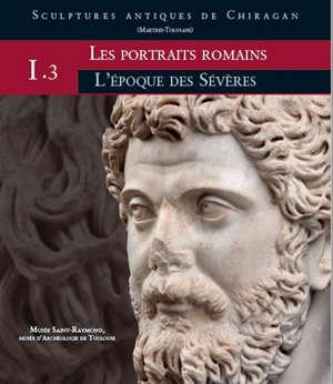 Sculptures antiques de Chiragan (Martres-Tolosane) : les portraits romains : l'époque des Sévères
