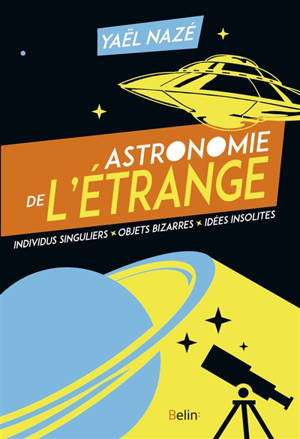 Astronomie de l'étrange : individus singuliers, objets bizarres, idées insolites